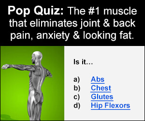 Pop Quiz, the #1 muscle that eliminates joint & back pain, anxiety & looking fat