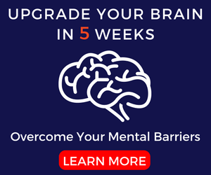 Upgrade your brain in 5 weeks, overcome your mental barriers