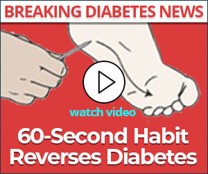 Breaking Diabetes News, 60-Second Habit Reverses Diabetes